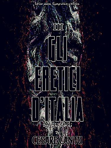 Gli eretici d'Italia Volume 3 (of 3) (Gli eretici d'Italia Series) (Italian Edition)