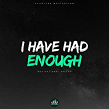 I Have Had Enough (Motivational Speech)