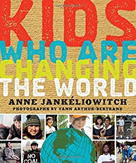Kids Who Are Changing the World: A Book From the GoodPlanet Foundation