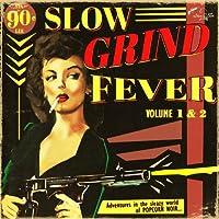 Slow Grind Fever 1 & 2