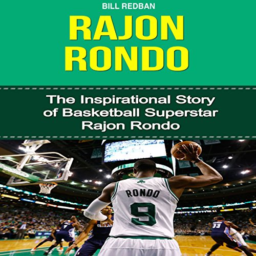 Rajon Rondo: The Inspirational Story of Basketball Superstar Rajon Rondo