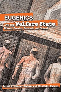 Eugenics and the Welfare State: Norway, Sweden, Denmark, and Finland (Uppsala Studies in History of Science)