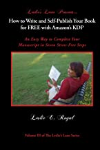How to Write and Self-Publish Your Book for FREE with Amazon's KDP: An Easy Way to Complete Your Manuscript in Seven Stress-Free Steps (Leslie's Lane Inc.)