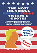 The Most Hilarious Donald Trump Tweets and Quotes: The Ultimate Collection of the 45th President of the United States' Twe...