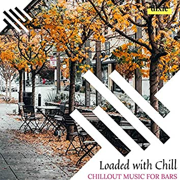 Loaded With Chill - Chillout Music For Bars