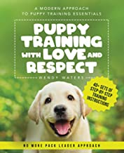 Puppy Training with Love and Respect: A Modern Approach to Puppy Training Essentials