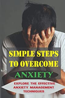 Simple Steps To Overcome Anxiety: Explore The Effective Anxiety Management Techniques: Anxiety And Control Issues