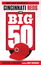 The Big 50: Cincinnati Reds: The Men and Moments that Made the Cincinnati Reds
