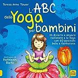 L'ABC dello yoga per bambini. Mi diverto e imparo l'alfabeto e lo yoga con 60 posizioni belle e fantasiose