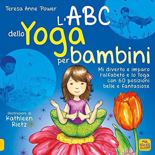 L\'ABC dello yoga per bambini. Mi diverto e imparo l\'alfabeto e lo yoga con 60 posizioni belle e fantasiose
