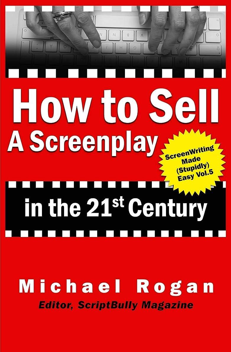 永久にひねくれたメガロポリスHow to Sell a Screenplay in the 21st Century (Screenwriting Made (Stupidly) Easy)