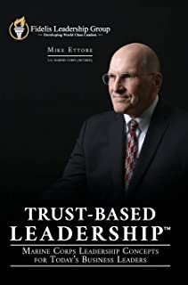 Trust-Based Leadership: Marine Corps Leadership Concepts for Today's Business Leaders