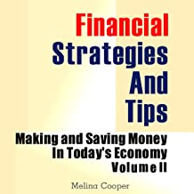 Financial Strategies and Tips: Making and Saving Money in Today's Economy, Volume 2