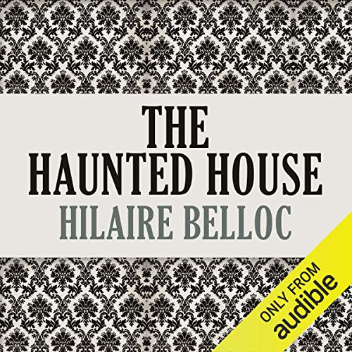 The Haunted House                   By:                                                                                                                                 Hillaire Belloc                               Narrated by:                                                                                                                                 Maxwell Caulfield                      Length: 6 hrs and 37 mins     Not rated yet     Overall 0.0