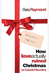 How Love Actually Ruined Christmas: (or Colourful Narcotics) Kindle Edition
