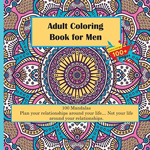 Adult Coloring Book for Men 100 Mandalas - Plan your relationships around your life… Not your life around your relationships.