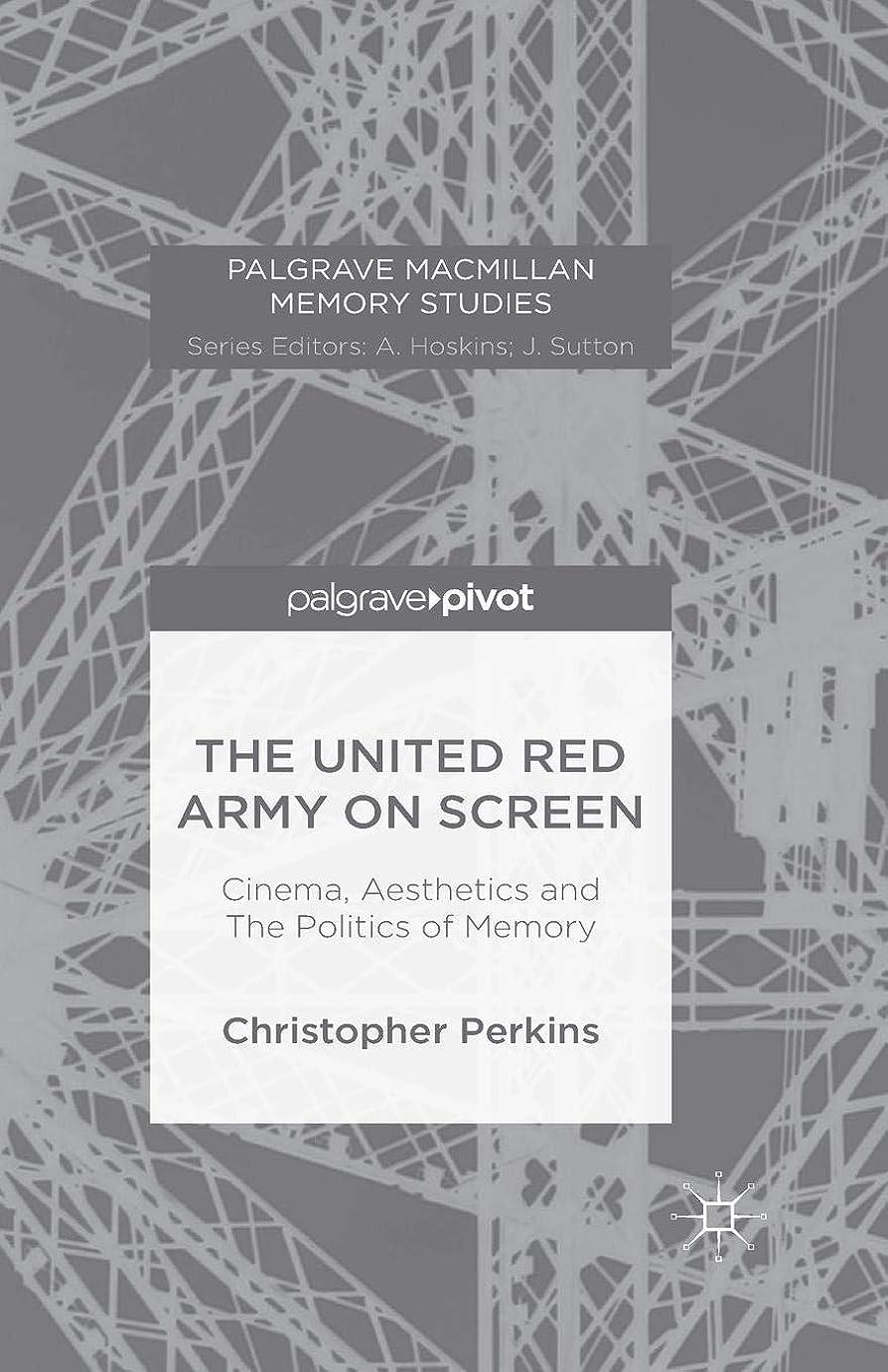 がっかりした猛烈な粘液The United Red Army on Screen: Cinema, Aesthetics and The Politics of Memory (Palgrave Macmillan Memory Studies)
