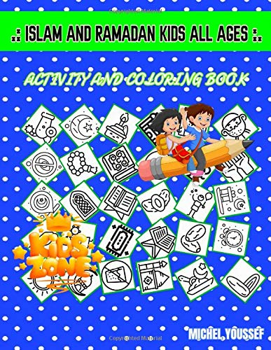 Islam And Ramadan Kids All Ages: Image Quiz Words Activity Coloring Book 45 Fun Lantern, Calendar, Oil Lamp, Garlands, Dates, Balloon, Lantern, Donation For Ages 8-12