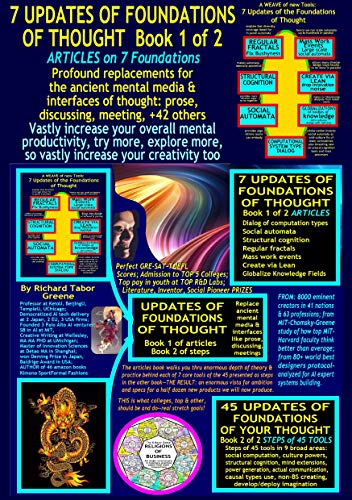 7 UPDATES OF FOUNDATIONS OF THOUGHT--Book 1 of 2--Articles--replacing foundations of ancient media/interfaces of thought like meetings, discussions, prose: ... computational, tools (English Edition)