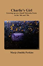 Charlie's Girl: Growing up on a Small Nebraska Farm in the '40s and '50s