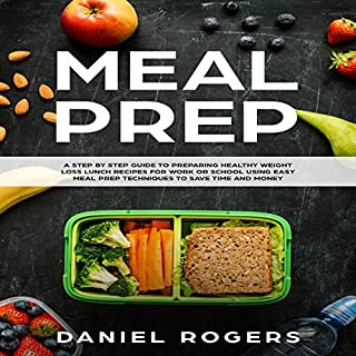 Meal Prep: A Step-by-Step Guide to Preparing Healthy Weight Loss Lunch Recipes for Work or School Using Easy Meal Prep Techniques to Save Time and Money cover art