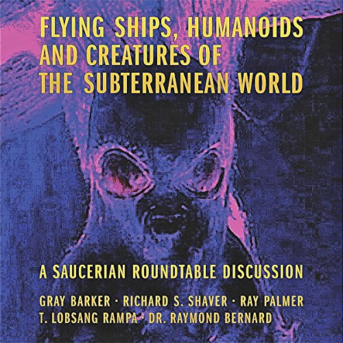 Flying Ships, Humanoids, and Creatures of the Subterranean World                   By:                                                                                                                                 Gray Barker,                                                                                        Richard Shaver,                                                                                        Ray Palmer,                   and others                          Narrated by:                                                                                                                                 Nicholas Barker                      Length: 4 hrs and 32 mins     13 ratings     Overall 4.4