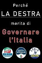 Perché la destra merita di governare l'Italia: Una accurata disamina dei meriti della destra italiana (Lega, Fratelli d'It...
