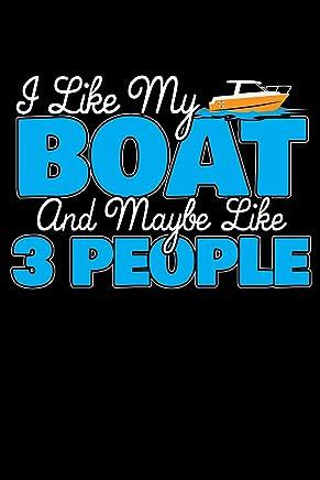 I Like My Boat And Maybe Like 3 People: 120 Seiten (6x9 Zoll) Liniertes Notizbuch für Kapitän Freunde I Boot Journal I Yacht Notizblock I Schiff Notizheft