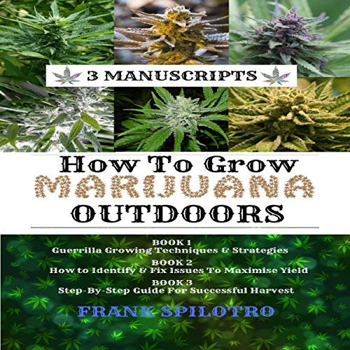 How to Grow Marijuana Outdoors: Guerrilla Growing Techniques & Strategies, How to Identify & Fix Issues to Maximize Yield, Step-By-Step Guide for Successful Harvest  audiobook cover art