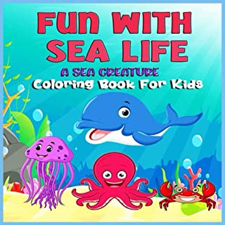 Fun With Sea Life: A Sea Creature Coloring Book for Kids
