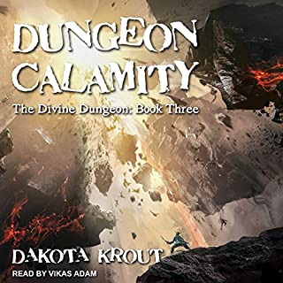 Dungeon Calamity     Divine Dungeon, Book 3              Written by:                                                                                                                                 Dakota Krout                               Narrated by:                                                                                                                                 Vikas Adam                      Length: 13 hrs and 12 mins     77 ratings     Overall 4.8