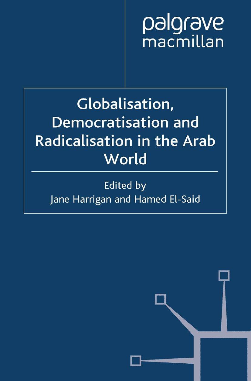 Globalisation, Democratisation and Radicalisation in the Arab World