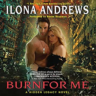 Burn for Me     A Hidden Legacy, Book 1              By:                                                                                                                                 Ilona Andrews                               Narrated by:                                                                                                                                 Renee Raudman                      Length: 12 hrs and 46 mins     131 ratings     Overall 4.7