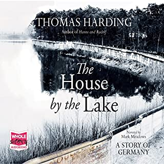 The House by the Lake                   By:                                                                                                                                 Thomas Harding                               Narrated by:                                                                                                                                 Mark Meadows                      Length: 11 hrs and 24 mins     79 ratings     Overall 4.4