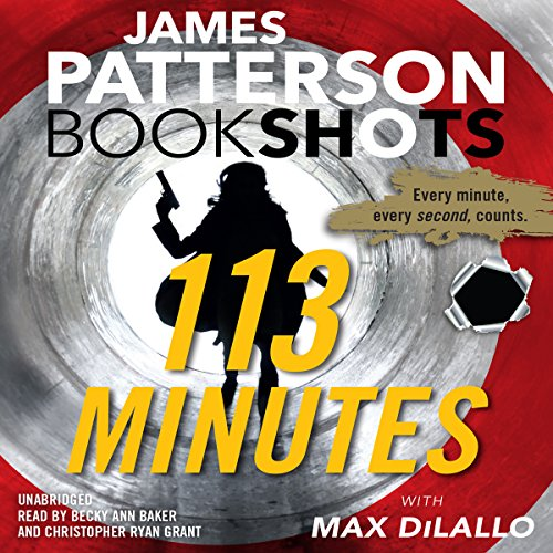 113 Minutes     A Story in Real Time              Written by:                                                                                                                                 James Patterson,                                                                                        Max DiLallo                               Narrated by:                                                                                                                                 Becky Ann Baker,                                                                                        Christopher Ryan Grant                      Length: 2 hrs and 57 mins     Not rated yet     Overall 0.0