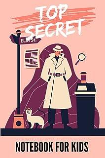 Top Secret: Notebook For Kids: Blank Spy notebook for Kids, Top secret Journal, Detective Notebook, Secret Agent notebook ...
