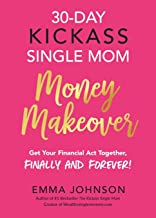 30-Day Kickass Single Mom Money Makeover: Get Your Financial Act Together, Finally and Forever!