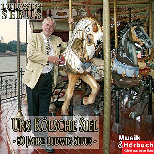 Uns Kölsche Siel. 80 Jahre Ludwig Sebus Titelbild