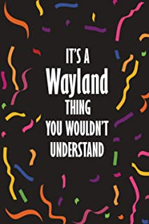 It's a Wayland Thing You Wouldn't Understand: Funny Lined Journal Notebook, College Ruled Lined Paper, Gifts for Wayland :...