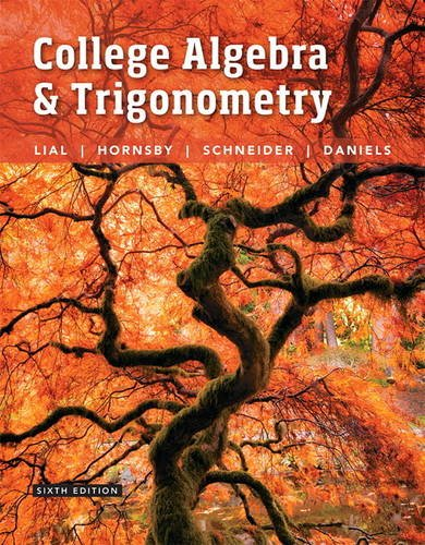 Compare Textbook Prices for College Algebra and Trigonometry 6 Edition ISBN 9780134112527 by Lial, Margaret L.,Hornsby, John,Schneider, David I.,Daniels, Callie