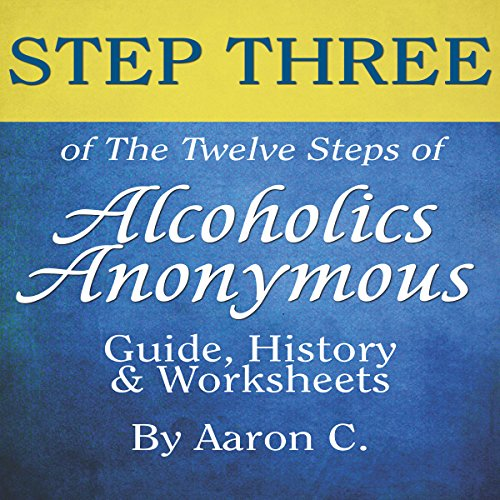 Step Three of the Twelve Steps of Alcoholics Anonymous: Guide & History audiobook cover art