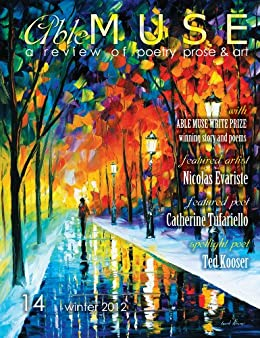 Able Muse - a review of poetry, prose and art - Winter 2012 (No. 14 - print edition) (Able Muse (Print Edition)) (English Edition) por [Ted Kooser, Catherine Tufariello, Nicolas Evariste, Alexander Pepple]