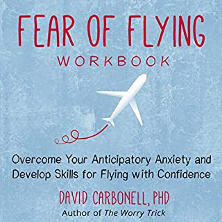 Fear of Flying Workbook     Overcome Your Anticipatory Anxiety and Develop Skills for Flying with Confidence              By:                                                                                                                                 David Carbonell PhD                               Narrated by:                                                                                                                                 Stephen Paul Aulridge Jr.                      Length: 4 hrs and 7 mins     Not rated yet     Overall 0.0