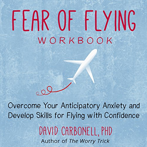 Fear of Flying Workbook     Overcome Your Anticipatory Anxiety and Develop Skills for Flying with Confidence              By:                                                                                                                                 David Carbonell PhD                               Narrated by:                                                                                                                                 Stephen Paul Aulridge Jr.                      Length: 4 hrs and 7 mins     12 ratings     Overall 4.9