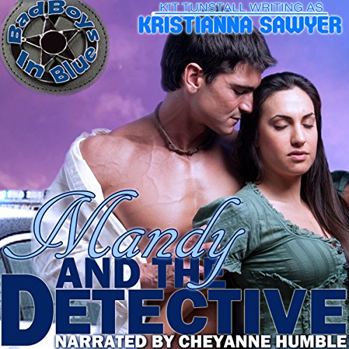 Mandy and the Detective     Bad Boys in Blue              By:                                                                                                                                 Kristianna Sawyer,                                                                                        Kit Tunstall                               Narrated by:                                                                                                                                 Cheyanne Humble                      Length: 2 hrs and 26 mins     2 ratings     Overall 5.0