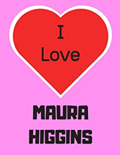 I love MAURA HIGGINS: Notebook/Diary/Journal for girls, teens and all reality TV fans. - 80 black lined pages - A4 - 8.5x1...