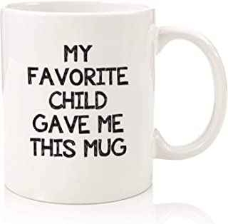My Favorite Child Gave Me This Funny Coffee Mug - Best Mom & Dad Christmas Gifts - Gag Xmas Present Idea from Daughter, So...