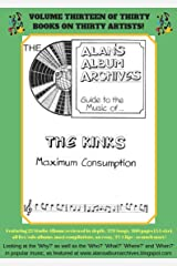 The Alan's Album Archives Guide To The Music Of...The Kinks: 'Maximum Consumption' Kindle Edition