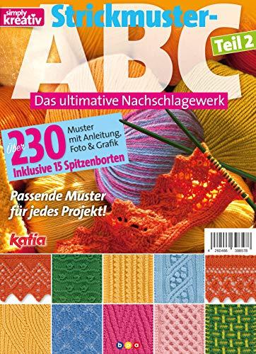 simply kreativ Sonderheft Strickmuster-ABC Teil 2: Das ultimative Nachschlagewerk. Über 230 Muster mit Anleitung, Foto & Grafik inklusive 15 Spitzenborten