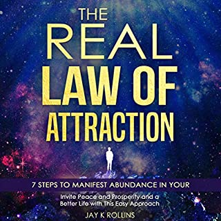 The Real Law Of Attraction : 7 Steps to Manifest Abundance In Your Life: Invite Peace and Prosperity and a Better Life with this Easy Approach audiobook cover art